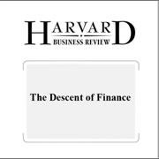 The Descent of Finance (Harvard Business Review) (Unabridged)