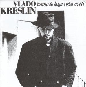Vlado Kreslin - Namesto Koga Roza Cveti