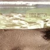 Robin Guthrie - Falling From Grace