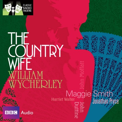 Classic Radio Theatre: The Country Wife (Dramatised)