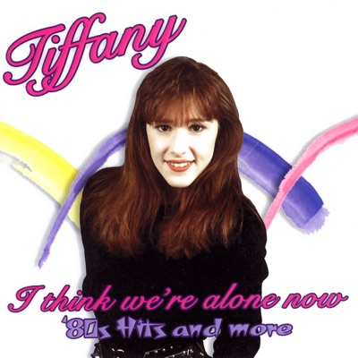 I Think We're Alone Now: '80s Hits And More - Tiffany