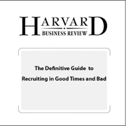 The Definitive Guide to Recruiting in Good Times and Bad (Harvard Business Review) (Unabridged)