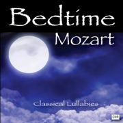 Bedtime Mozart: Classical Lullabies for Babies - Classical Lullabies - Classical Lullabies