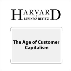 The Age of Customer Capitalism (Harvard Business Review) (Unabridged)