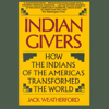 Jack Weatherford - Indian Givers: How the Indians of the Americas Transformed the World  (Unabridged)  artwork