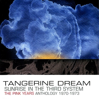Sunrise In the Third System: The Pink Years Anthology 1970-1973 - Tangerine Dream
