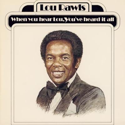 When You Hear Lou, You've Heard It All - Lou Rawls