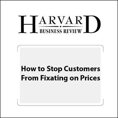 How to Stop Customers from Fixating on Price (Unabridged)