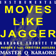 Move Like Jagger (Maroon 5 & Christina Aguilera Karaoke Tribute) [Instrumental] - Master Q Karaoke - Master Q Karaoke