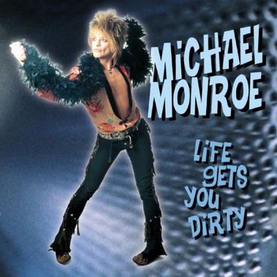 Life Gets You Dirty - Michael Monroe