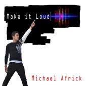 Michael Africk - Make It Loud