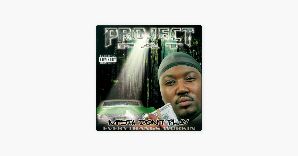project pat mista dont play everythangs workin download