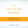 Andrew Keen - The Cult of the Amateur: How Today's Internet Is Killing Our Culture (Unabridged)  artwork