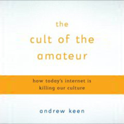 The Cult of the Amateur: How Today's Internet Is Killing Our Culture (Unabridged)