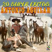 20 Super Exitos - Antonio Aguilar - Antonio Aguilar - Antonio Aguilar