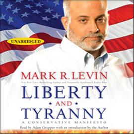 Liberty and Tyranny: A Conservative Manifesto (Unabridged) audiobook