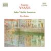 Ysaye, E.: Violin Solo Sonatas, Op. 27 - Ilya Kaler