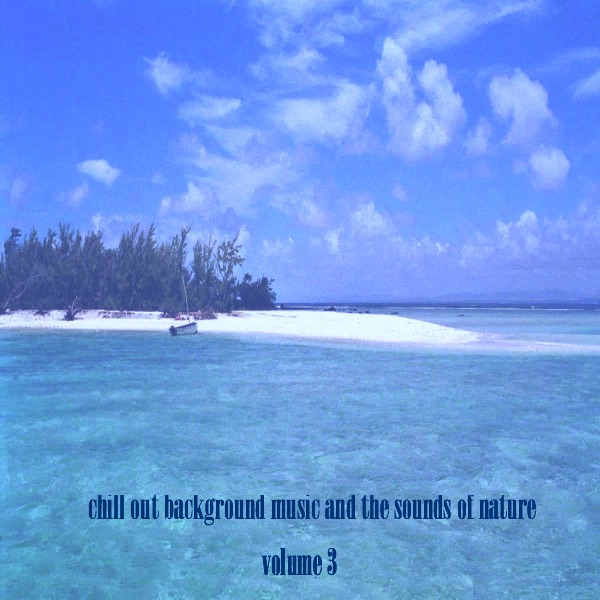 chill out background music and the sounds of nature volume 3 by