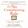 Jon Gordon - The No Complaining Rule: Positive Ways to Deal with Negativity at Work (Unabridged)  artwork