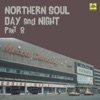 Northern Soul: Day and Night, Pt. 8