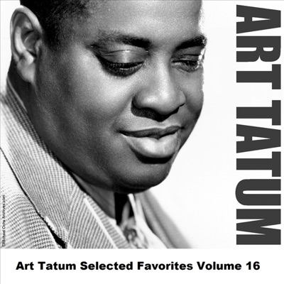 Art Tatum Selected Favorites, Vol. 16 - Art Tatum