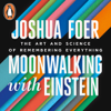 Joshua Foer - Moonwalking with Einstein: The Art and Science of Remembering Everything (Unabridged) portada
