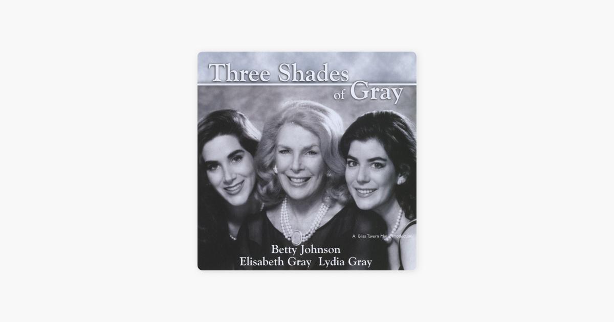 Three Shades Of Gray By Betty Johnson Elisabeth Lydia On Le Music
