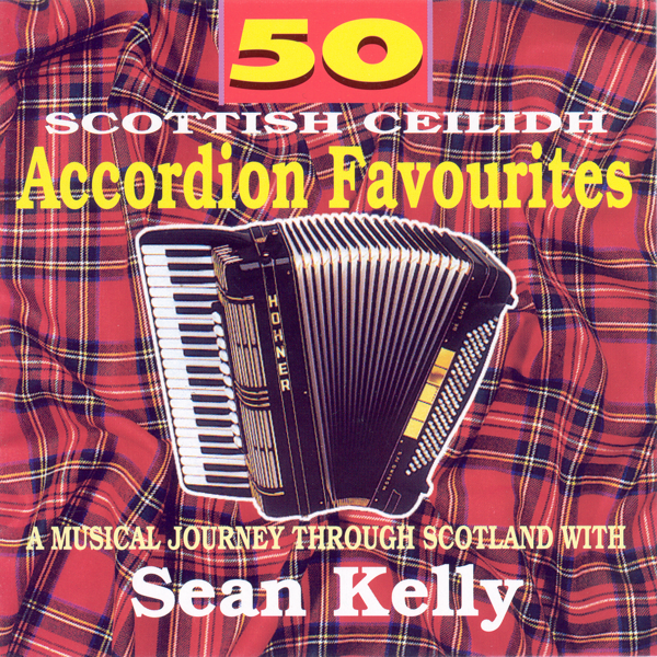 ‎50 Scottish Accordion Favourites by Sean Kelly