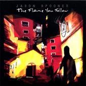 Jason Spooner - The Flame You Follow