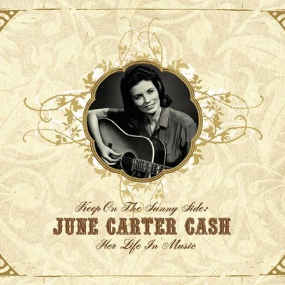 Keep On the Sunny Side: Her Life In Music - June Carter Cash