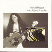 Watching My Life Go By-Michael Hedges