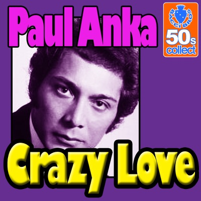 Crazy Love (Digitally Remastered) - Single - Paul Anka