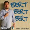 Bert Bert Bert - Bert Kreischer