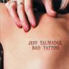 Bad Tattoo - Jeff Talmadge