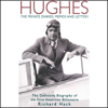 Richard Hack - Hughes: The Private Diaries, Memos and Letters: The Definitive Biography of the First American Billionaire (Unabridged)  artwork