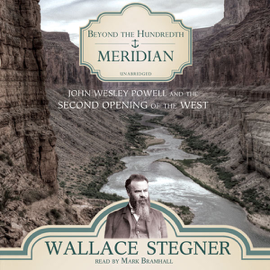 Beyond the Hundredth Meridian: John Wesley Powell and the Second Opening of the West (Unabridged) audiobook