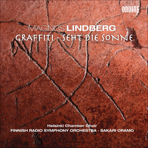 Sakari Oramo, The Finnish Radio Symphony Orchestra & Helsinki Chamber Choir - LINDBERG, M.: Graffiti - Seht Die Sonne