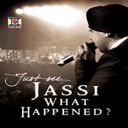 Jassi What Happened? - Jassi Sidhu - Jassi Sidhu