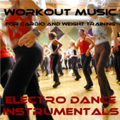 Workout Music for Cardio and Weight Training: Electro Dance Instrumentals