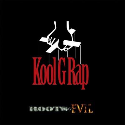Roots of Evil - Kool G Rap