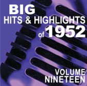 Big Hits & Highlights of 1952 Volume 19
