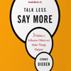Connie Dieken - Talk Less, Say More: 3 Habits to Influence Others and Make Things Happen (Unabridged) artwork