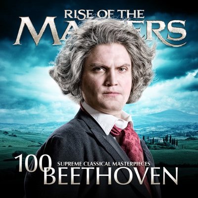 Beethoven - 100 Supreme Classical Masterpieces: Rise of the Masters - Various Artists album