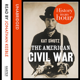 The American Civil War: History in an Hour (Unabridged) audiobook