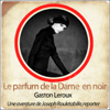 Le parfum de la dame en noir (Les aventures de Rouletabille 2) - Gaston Leroux