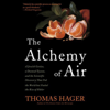 Thomas Hager - The Alchemy of Air: A Jewish Genius, A Doomed Tycoon, And the Scientific Discovery That Fed the World but Fueled the Rise of Hitler (Unabridged)  artwork