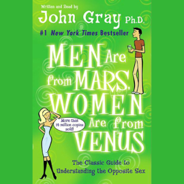 Men Are from Mars, Women Are from Venus: The Classic Guide to Understanding the Opposite Sex (Unabridged) audiobook