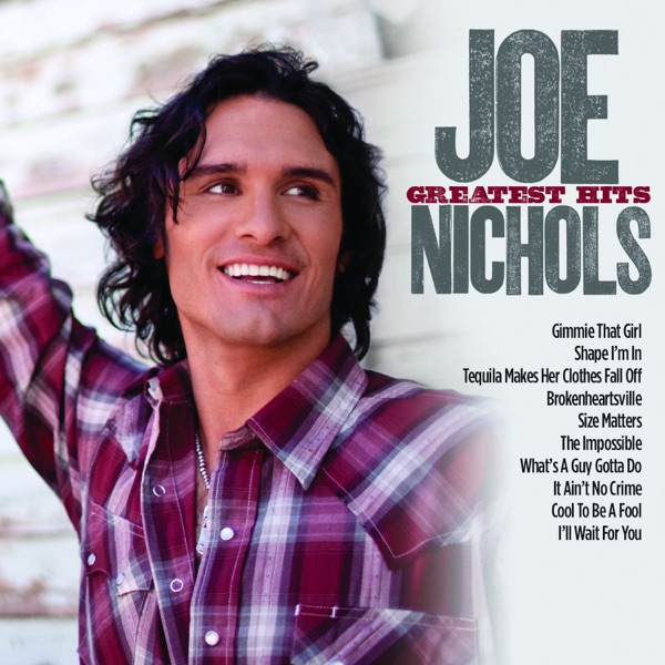 Joe Nichols Greatest Hits By Joe Nichols On Apple Music