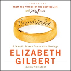 Committed: A Sceptic Makes Peace With Marriage (Unabridged)