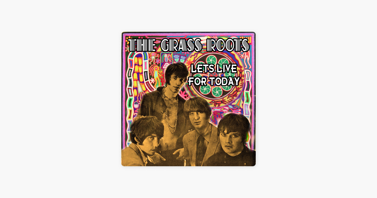 let s live for today re recorded remastered by the grass roots on apple music